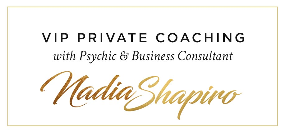 VIP private coaching with Psychic & Business Consultant Nadia Shapiro